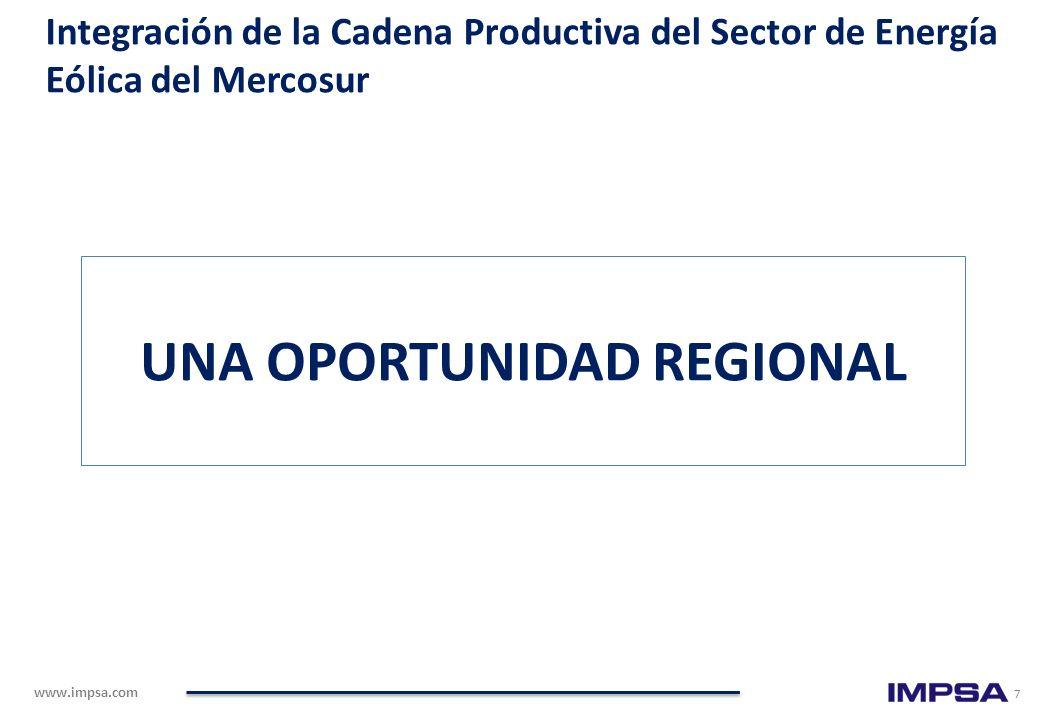 www.impsa.com 7 UNA OPORTUNIDAD REGIONAL Integración de la Cadena Productiva del Sector de Energía Eólica del Mercosur