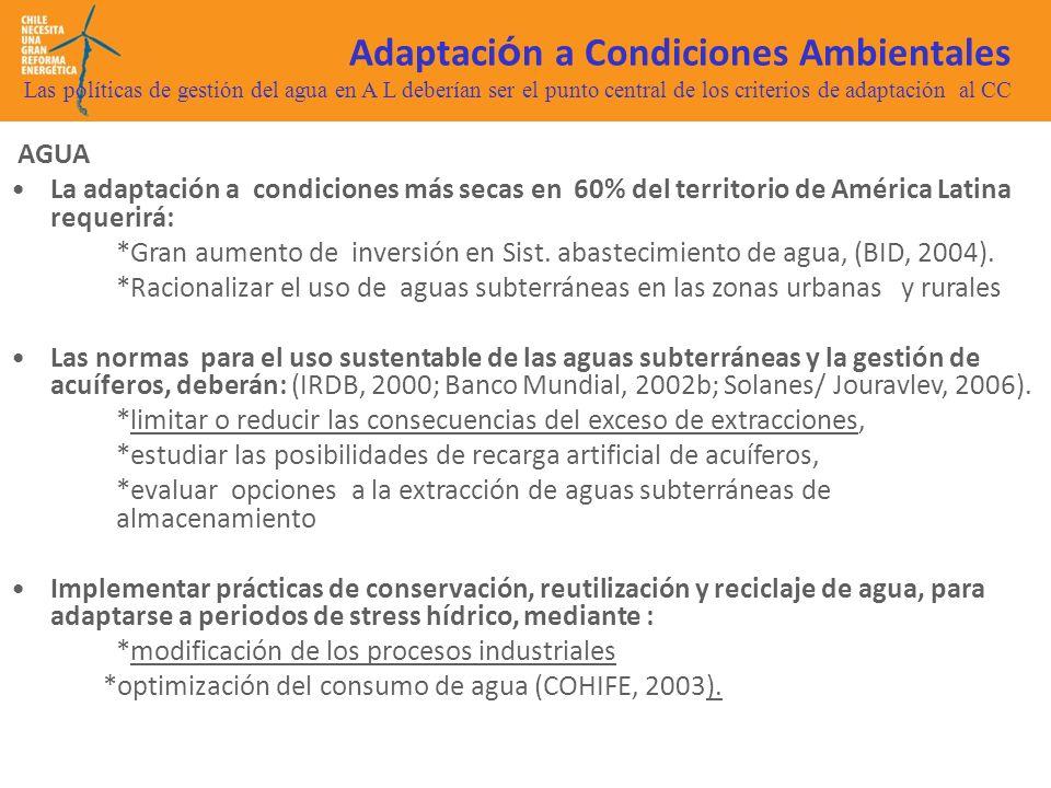 Adaptaci ó n a Condiciones Ambientales Las políticas de gestión del agua en A L deberían ser el punto central de los criterios de adaptación al CC AGUA La adaptación a condiciones más secas en 60% del territorio de América Latina requerirá: *Gran aumento de inversión en Sist.