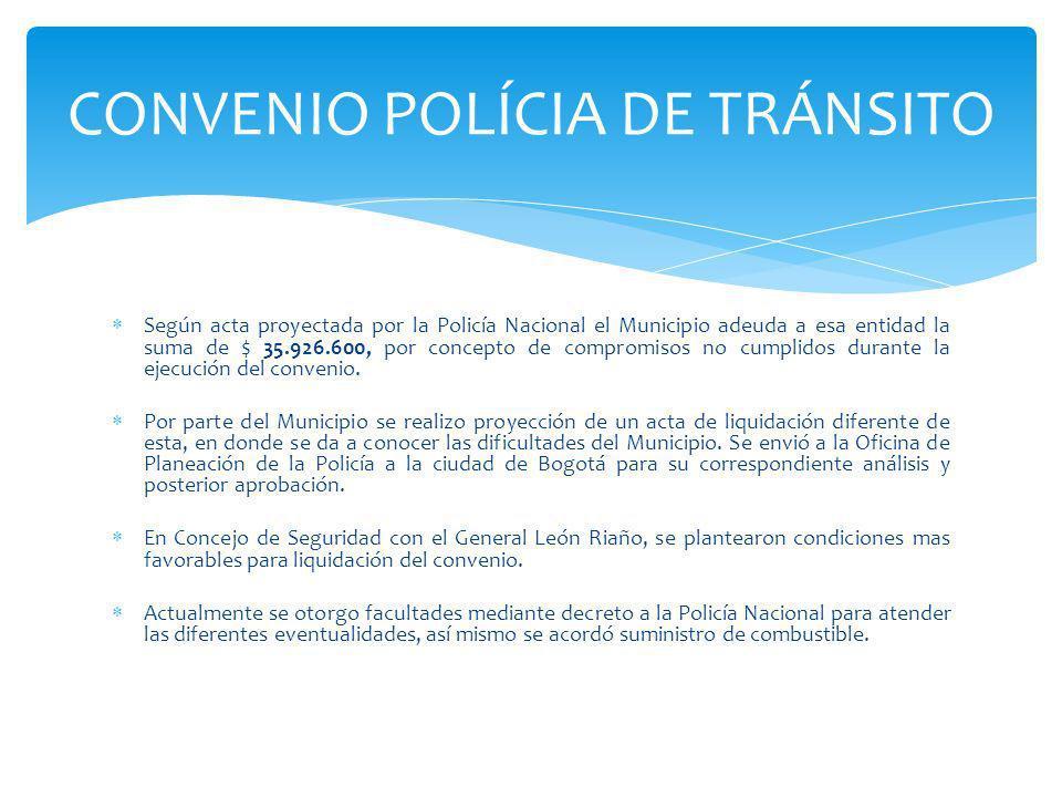 Según acta proyectada por la Policía Nacional el Municipio adeuda a esa entidad la suma de $ 35.926.600, por concepto de compromisos no cumplidos durante la ejecución del convenio.