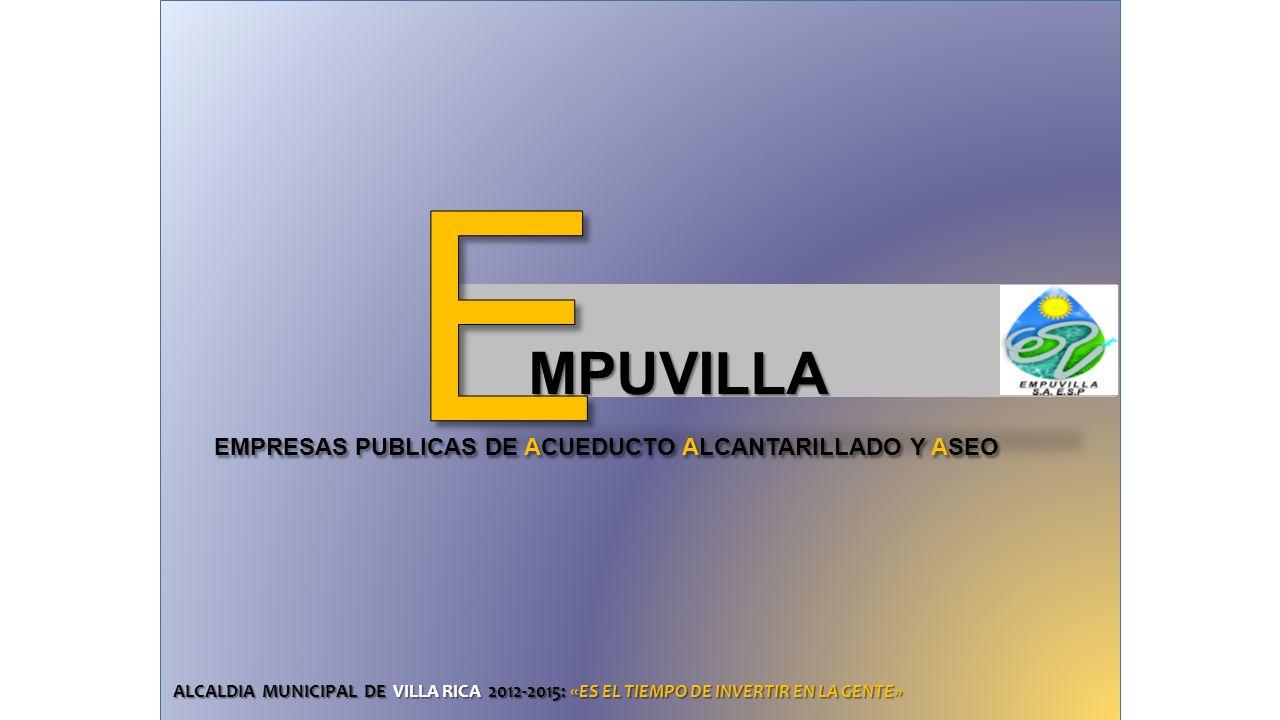 EMPRESAS PUBLICAS DE ACUEDUCTO ALCANTARILLADO Y ASEO EMPRESAS PUBLICAS DE ACUEDUCTO ALCANTARILLADO Y ASEO MPUVILLA MPUVILLA ALCALDIA MUNICIPAL DE VILL