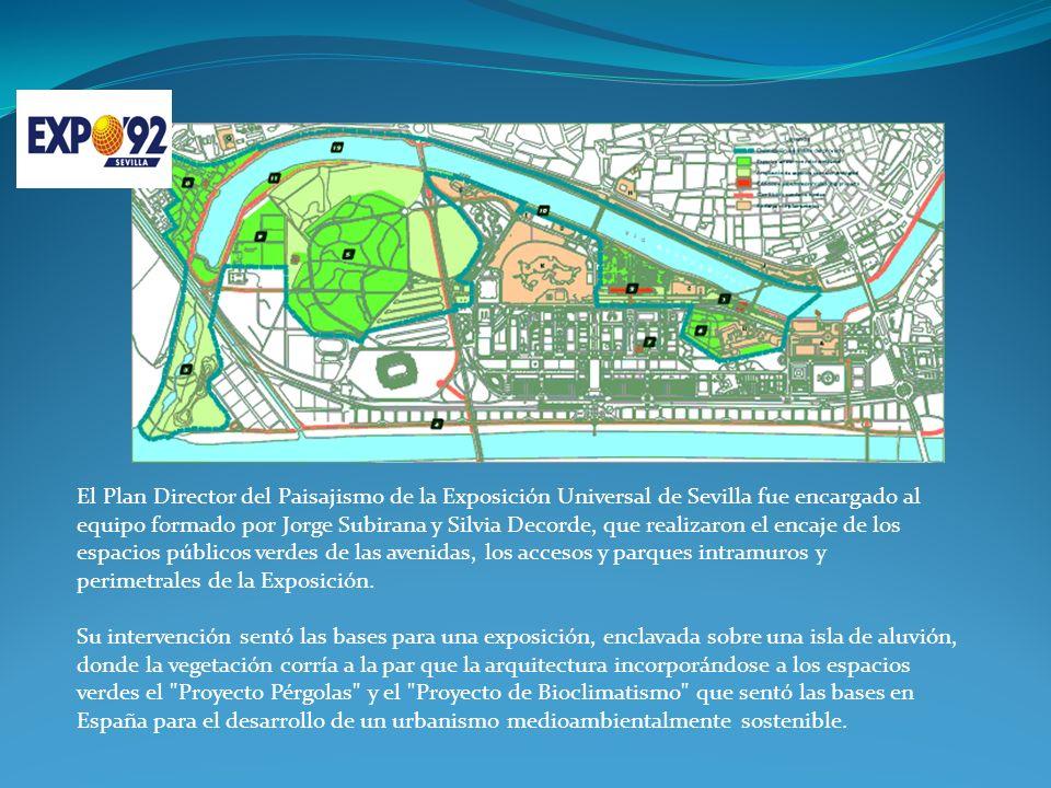 El Plan Director del Paisajismo de la Exposición Universal de Sevilla fue encargado al equipo formado por Jorge Subirana y Silvia Decorde, que realizaron el encaje de los espacios públicos verdes de las avenidas, los accesos y parques intramuros y perimetrales de la Exposición.