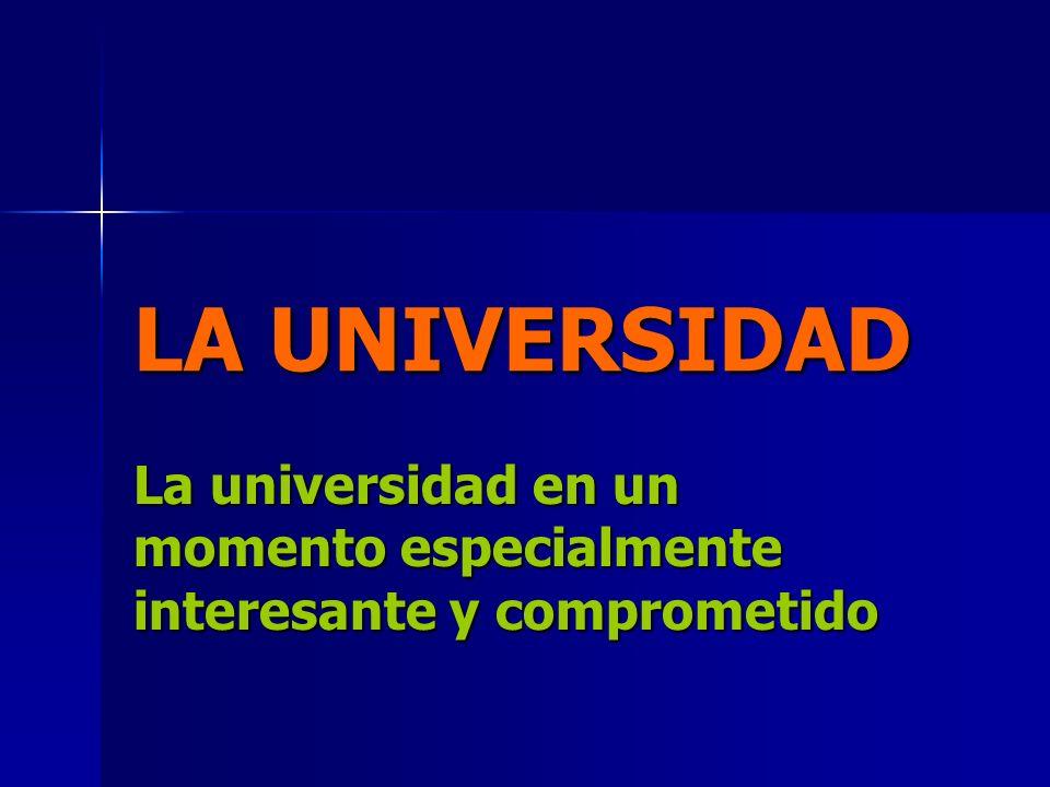 LA UNIVERSIDAD La universidad en un momento especialmente interesante y comprometido
