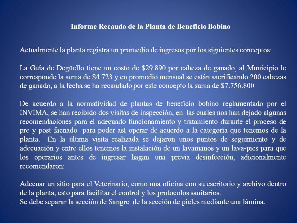 Informe Recaudo de la Planta de Beneficio Bobino Actualmente la planta registra un promedio de ingresos por los siguientes conceptos: La Guía de Degüe