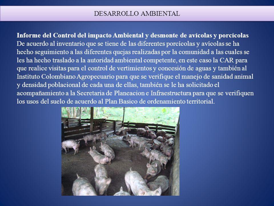 DESARROLLO AMBIENTAL Informe del Control del impacto Ambiental y desmonte de avícolas y porcícolas De acuerdo al inventario que se tiene de las difere