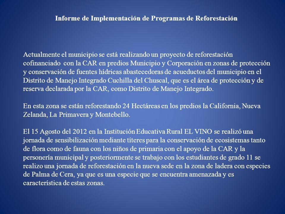 Informe de Implementación de Programas de Reforestación Actualmente el municipio se está realizando un proyecto de reforestación cofinanciado con la C