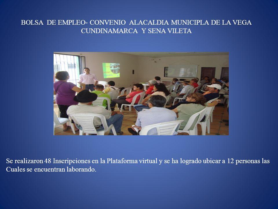 BOLSA DE EMPLEO- CONVENIO ALACALDIA MUNICIPLA DE LA VEGA CUNDINAMARCA Y SENA VILETA Se realizaron 48 Inscripciones en la Plataforma virtual y se ha lo