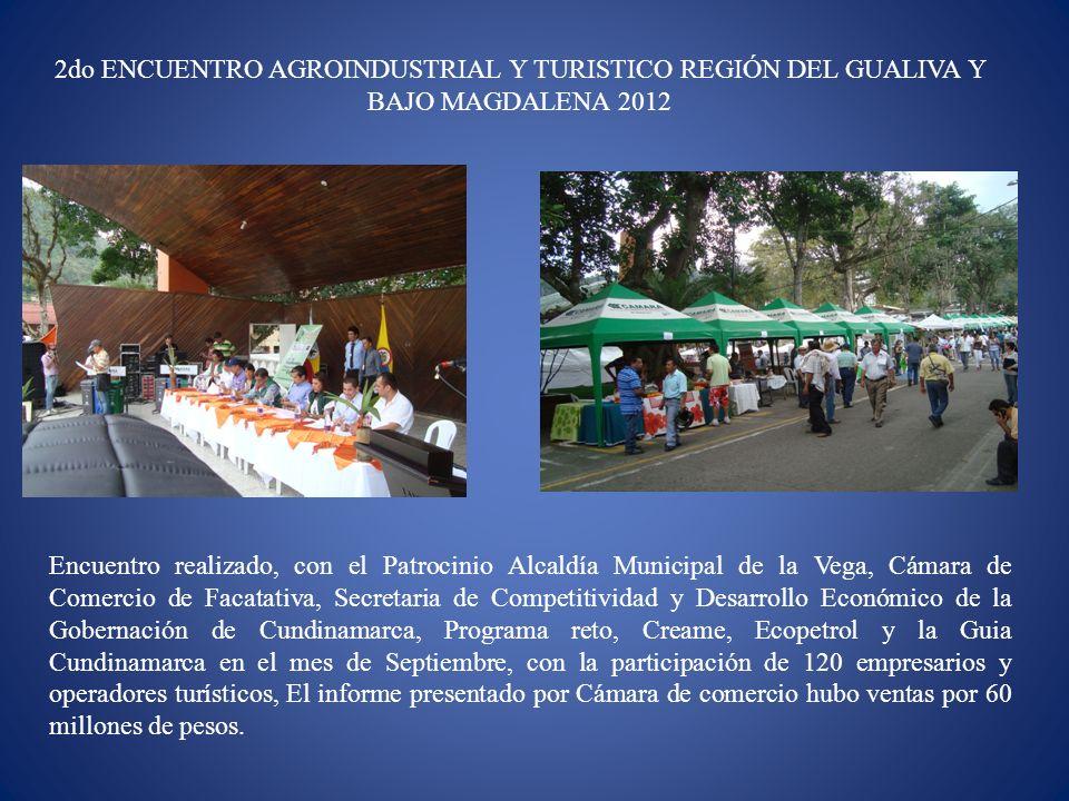 2do ENCUENTRO AGROINDUSTRIAL Y TURISTICO REGIÓN DEL GUALIVA Y BAJO MAGDALENA 2012 Encuentro realizado, con el Patrocinio Alcaldía Municipal de la Vega