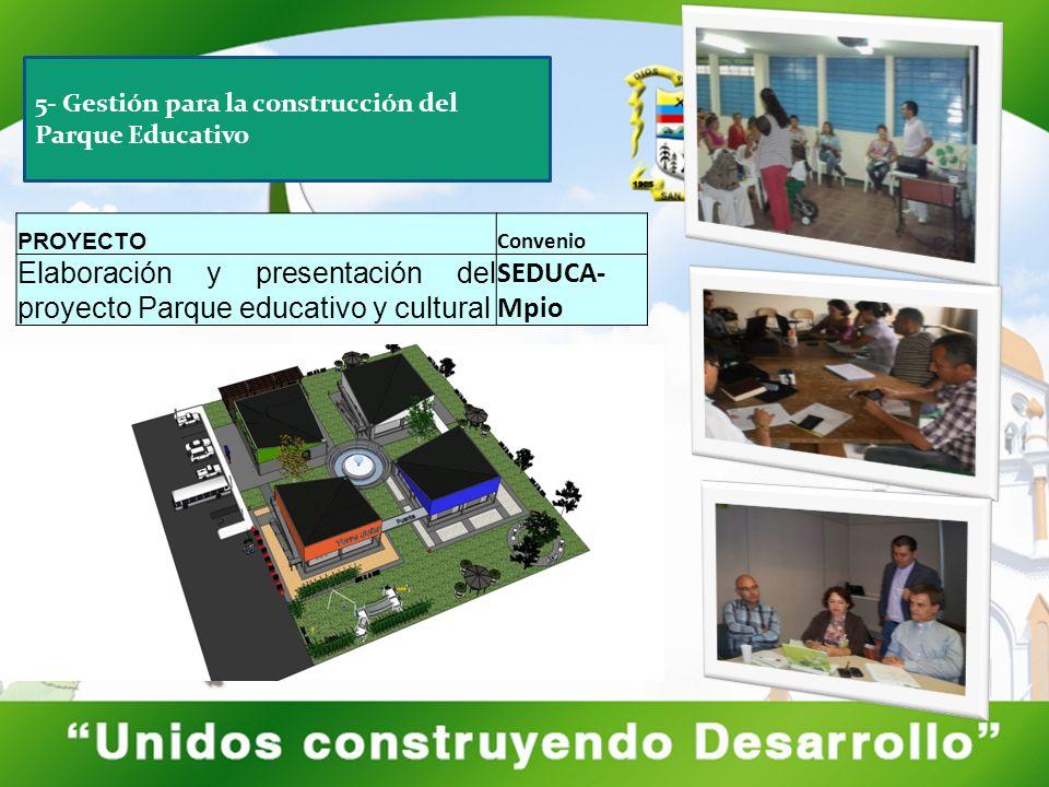 PROYECTO Convenio Elaboración y presentación del proyecto Parque educativo y cultural SEDUCA- Mpio 5- Gestión para la construcción del Parque Educativ