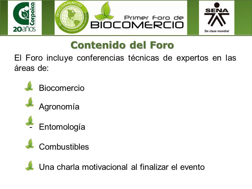 El Foro incluye conferencias técnicas de expertos en las áreas de: -Biocomercio -Agronomía -Entomología -Combustibles -Una charla motivacional al fina