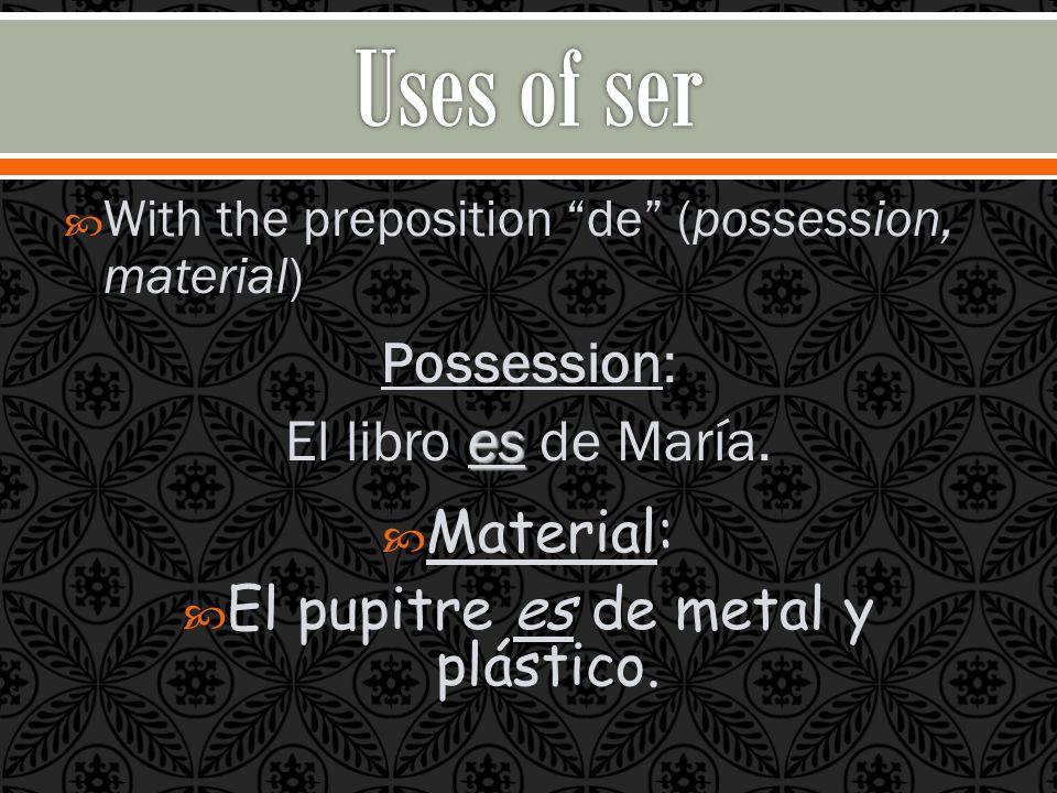 With the preposition de (possession, material) Possession: es El libro es de María.