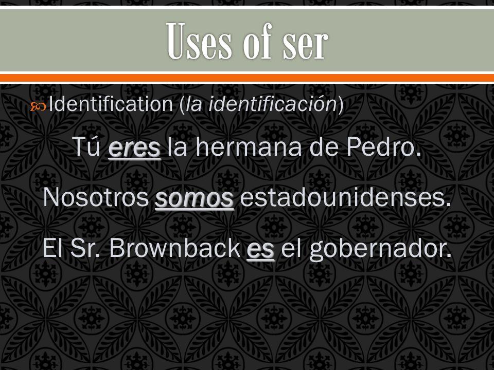 Identification (la identificación) eres Tú eres la hermana de Pedro.