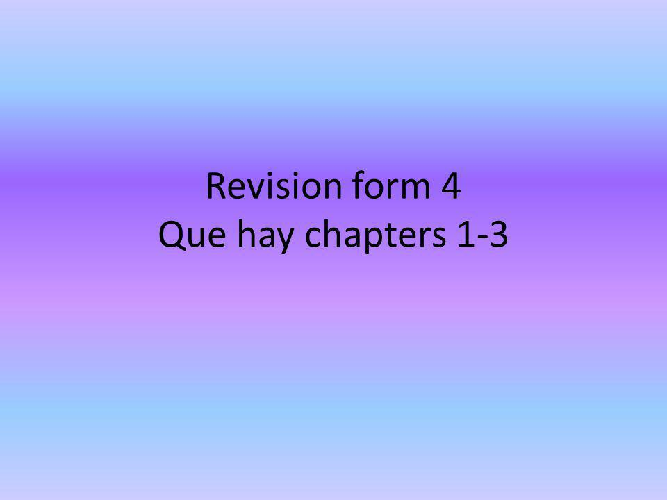 Revision form 4 Que hay chapters 1-3