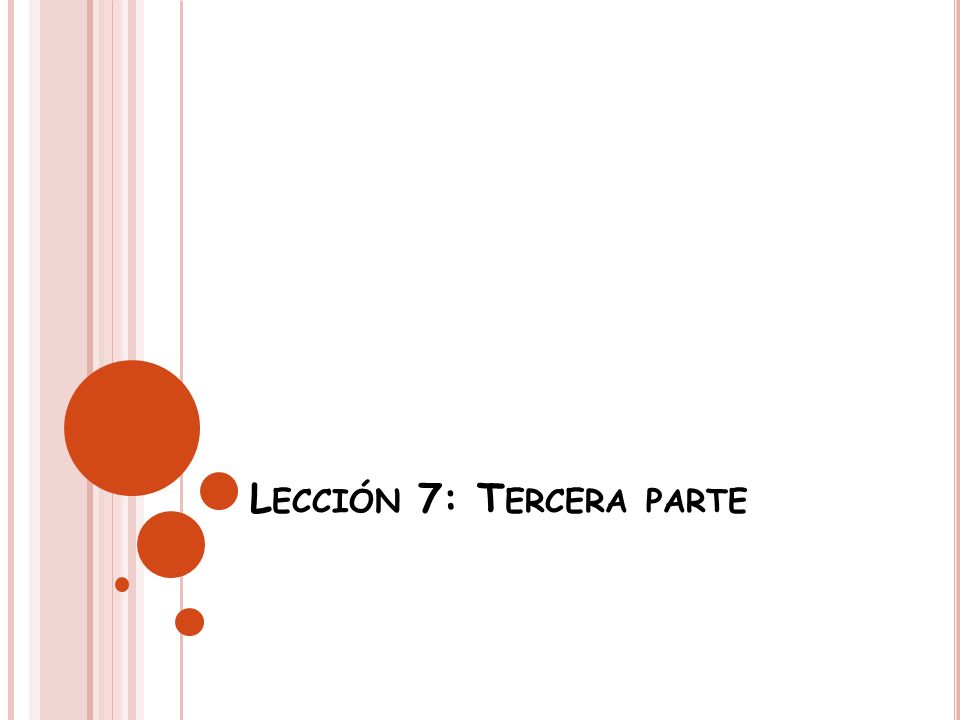 L ECCIÓN 7: T ERCERA PARTE
