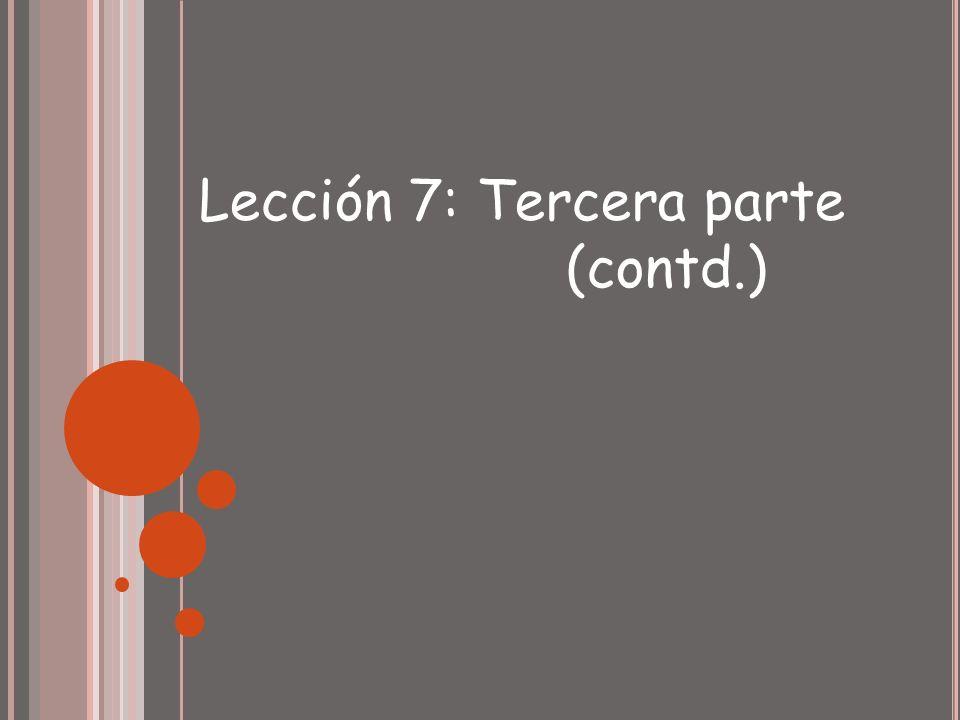 Lección 7: Tercera parte (contd.)