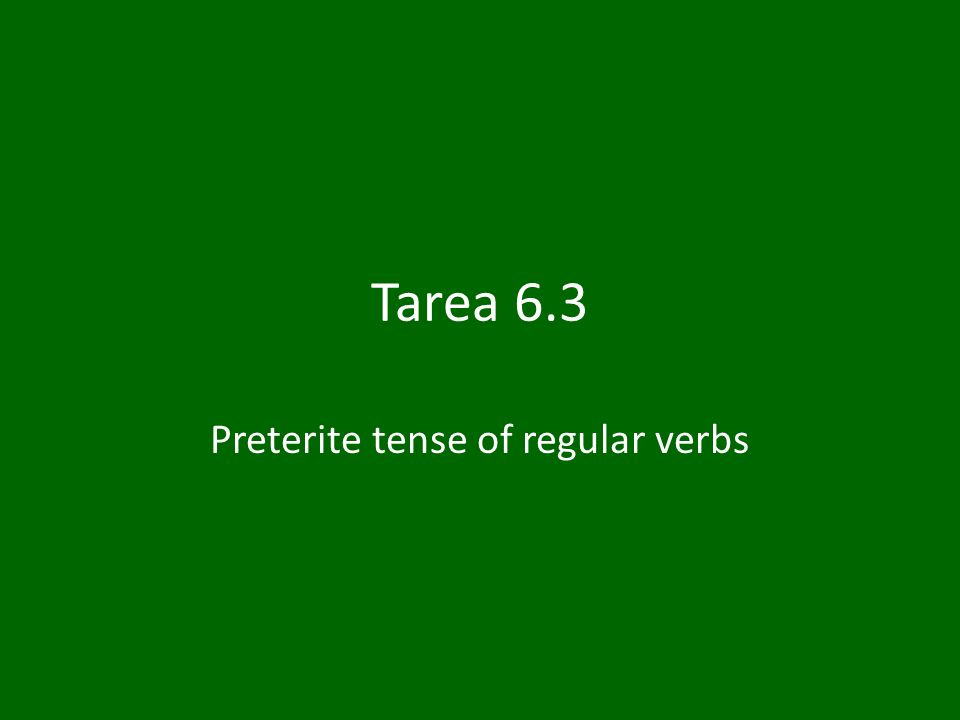 Tarea 6.3 Preterite tense of regular verbs