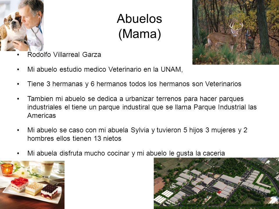 Abuelos (Mama) Rodolfo Villarreal Garza Mi abuelo estudio medico Veterinario en la UNAM, Tiene 3 hermanas y 6 hermanos todos los hermanos son Veterina