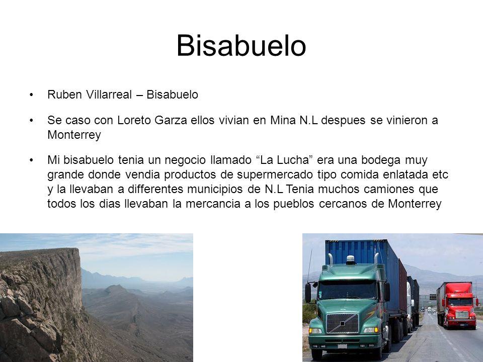Bisabuelo Ruben Villarreal – Bisabuelo Se caso con Loreto Garza ellos vivian en Mina N.L despues se vinieron a Monterrey Mi bisabuelo tenia un negocio