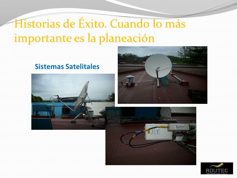 Sistemas Satelitales Historias de Éxito. Cuando lo más importante es la planeación