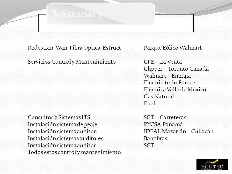 Referencias 3 Redes Lan-Wan-Fibra Óptica-EstructParque Eólico Walmart Servicios Control y MantenimientoCFE – La Venta Clipper – Toronto,Canadá Walmart