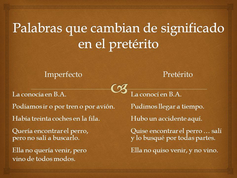 ImperfectoPretérito La conocía en B.A.La conocí en B.A.