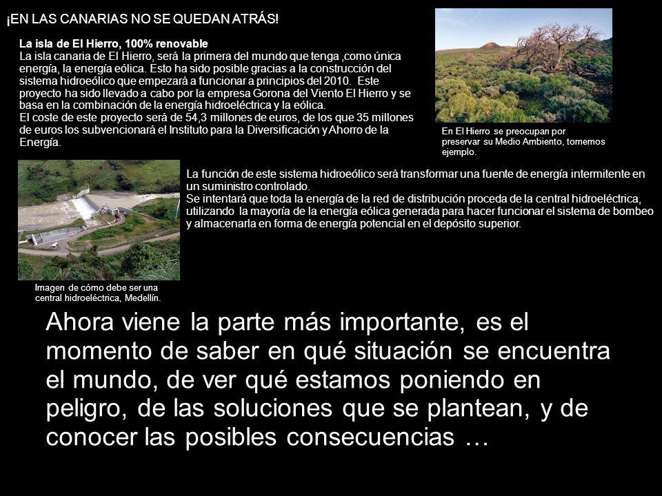 ¡EN LAS CANARIAS NO SE QUEDAN ATRÁS! La isla de El Hierro, 100% renovable La isla canaria de El Hierro, será la primera del mundo que tenga,como única
