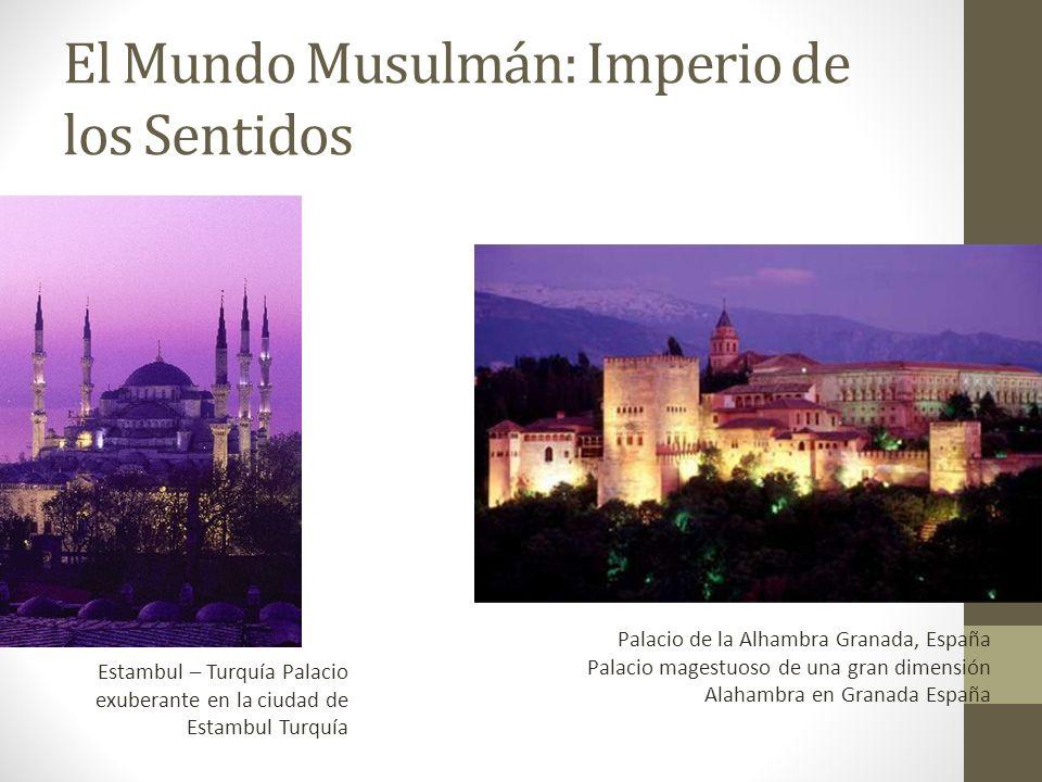 El Mundo Musulmán: Imperio de los Sentidos Estambul – Turquía Palacio exuberante en la ciudad de Estambul Turquía Palacio de la Alhambra Granada, Espa
