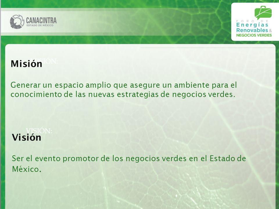 MISIÓN: Misión Generar un espacio amplio que asegure un ambiente para el conocimiento de las nuevas estrategias de negocios verdes.