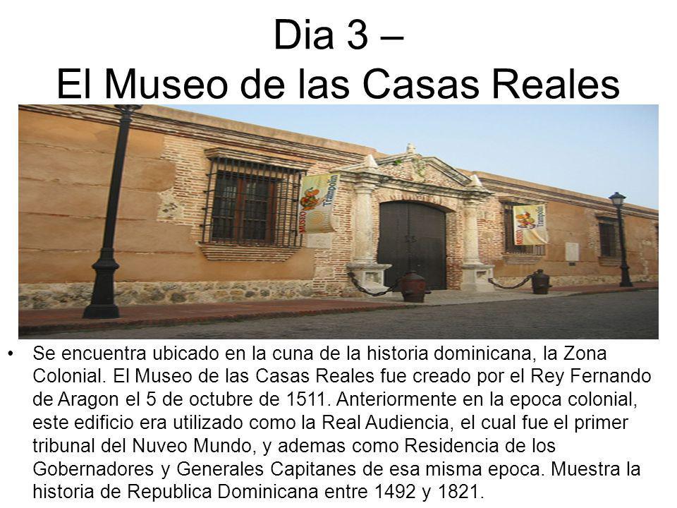 Dia 3 – El Museo de las Casas Reales Se encuentra ubicado en la cuna de la historia dominicana, la Zona Colonial.
