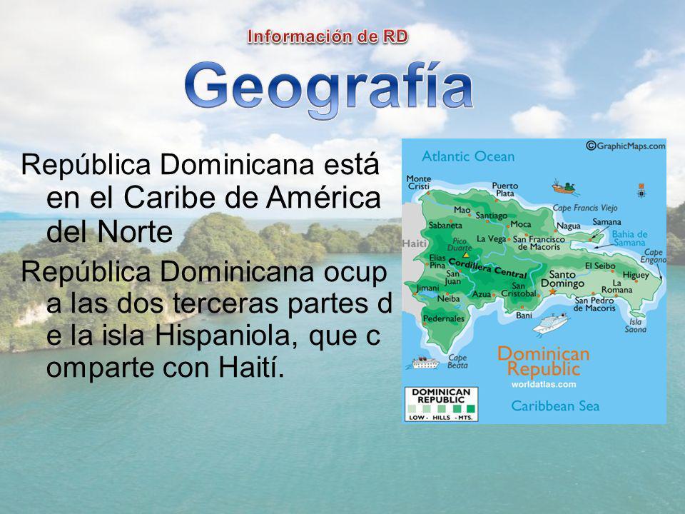 República Dominicana es tá en el Caribe de América del Norte República Dominicana ocup a las dos terceras partes d e la isla Hispaniola, que c omparte con Haití.