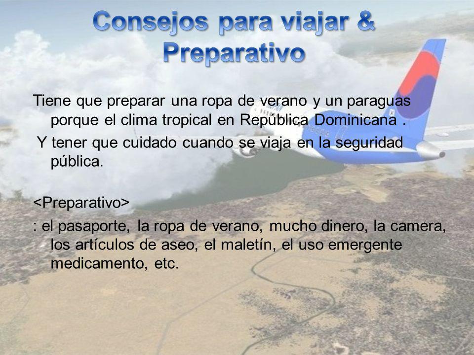 Tiene que preparar una ropa de verano y un paraguas porque el clima tropical en República Dominicana.