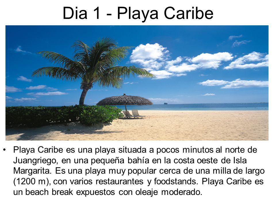 Dia 1 - Playa Caribe Playa Caribe es una playa situada a pocos minutos al norte de Juangriego, en una pequeña bahía en la costa oeste de Isla Margarita.