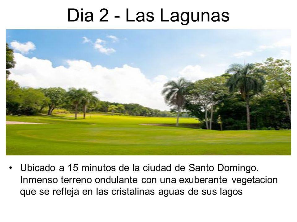 Dia 2 - Las Lagunas Ubicado a 15 minutos de la ciudad de Santo Domingo.