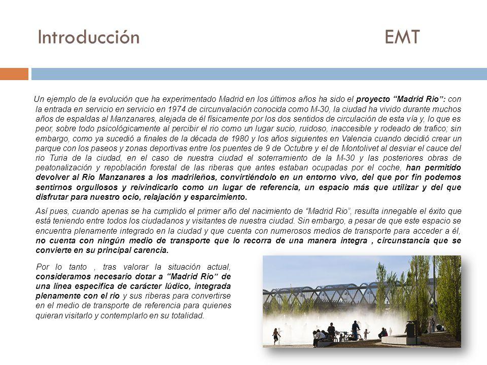 Introducción EMT Un ejemplo de la evolución que ha experimentado Madrid en los últimos años ha sido el proyecto Madrid Rio: con la entrada en servicio