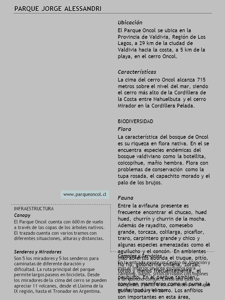 PARQUE JORGE ALESSANDRI Ubicación El Parque Oncol se ubica en la Provincia de Valdivia, Región de Los Lagos, a 29 km de la ciudad de Valdivia hacia la