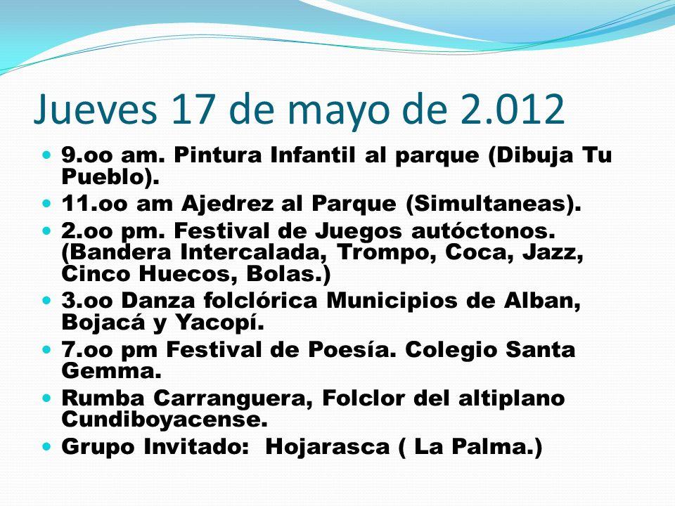 Jueves 17 de mayo de 2.012 9.oo am. Pintura Infantil al parque (Dibuja Tu Pueblo). 11.oo am Ajedrez al Parque (Simultaneas). 2.oo pm. Festival de Jueg