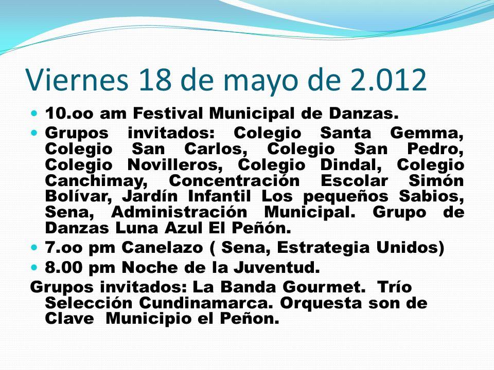 Viernes 18 de mayo de 2.012 10.oo am Festival Municipal de Danzas. Grupos invitados: Colegio Santa Gemma, Colegio San Carlos, Colegio San Pedro, Coleg