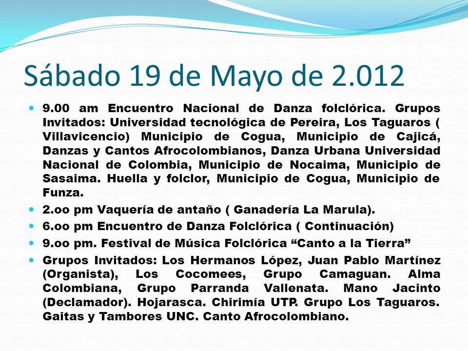 Sábado 19 de Mayo de 2.012 9.00 am Encuentro Nacional de Danza folclórica. Grupos Invitados: Universidad tecnológica de Pereira, Los Taguaros ( Villav