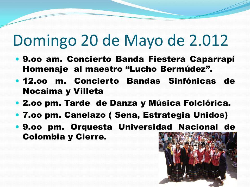 Domingo 20 de Mayo de 2.012 9.oo am. Concierto Banda Fiestera Caparrapí Homenaje al maestro Lucho Bermúdez. 12.oo m. Concierto Bandas Sinfónicas de No