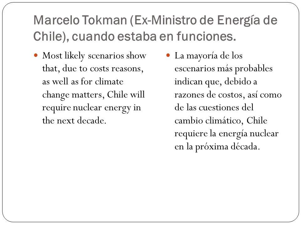Marcelo Tokman (Ex-Ministro de Energía de Chile), cuando estaba en funciones. Most likely scenarios show that, due to costs reasons, as well as for cl