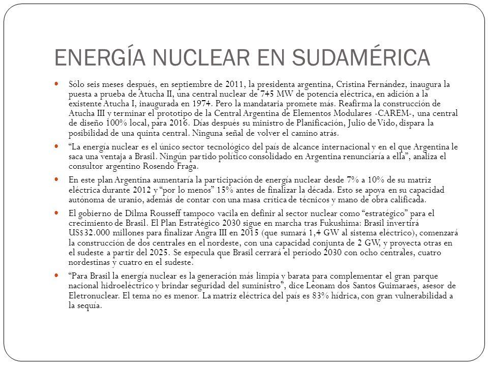 ENERGÍA NUCLEAR EN SUDAMÉRICA Sólo seis meses después, en septiembre de 2011, la presidenta argentina, Cristina Fernández, inaugura la puesta a prueba