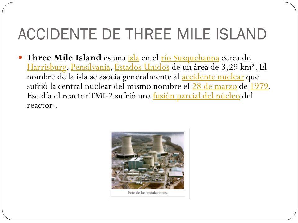 ACCIDENTE DE THREE MILE ISLAND Three Mile Island es una isla en el río Susquehanna cerca de Harrisburg, Pensilvania, Estados Unidos de un área de 3,29