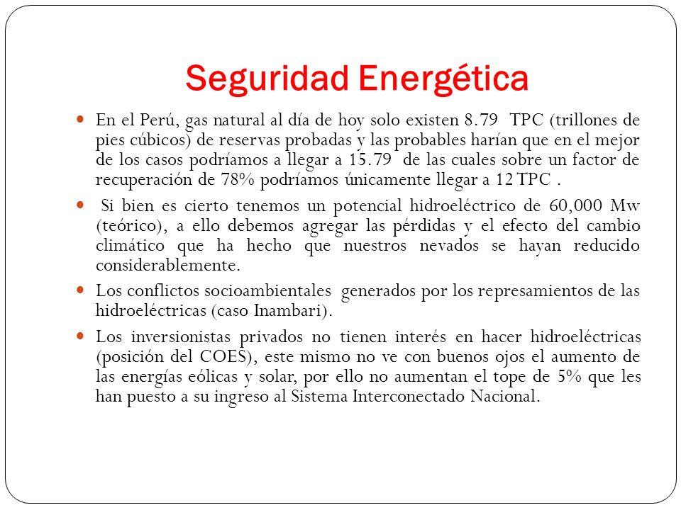 Seguridad Energética En el Perú, gas natural al día de hoy solo existen 8.79 TPC (trillones de pies cúbicos) de reservas probadas y las probables harí