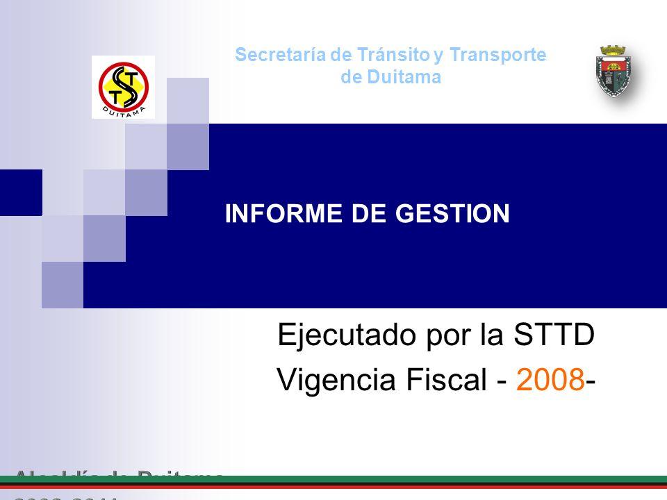 INFORME DE GESTION Ejecutado por la STTD Vigencia Fiscal - 2008- Secretaría de Tránsito y Transporte de Duitama