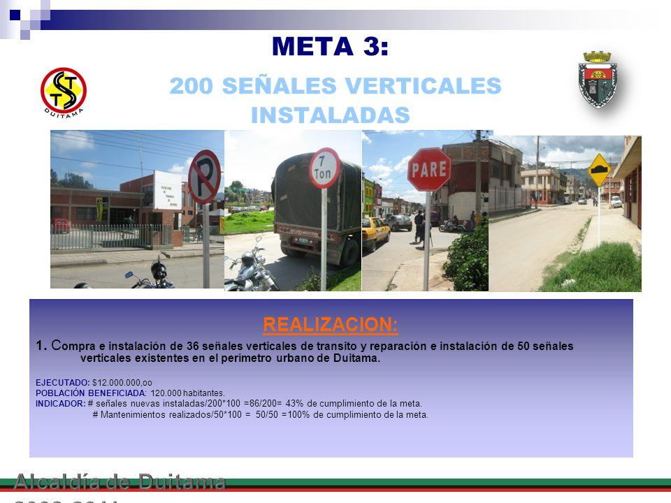 META 3: 200 SEÑALES VERTICALES INSTALADAS REALIZACION: 1. C ompra e instalación de 36 señales verticales de transito y reparación e instalación de 50
