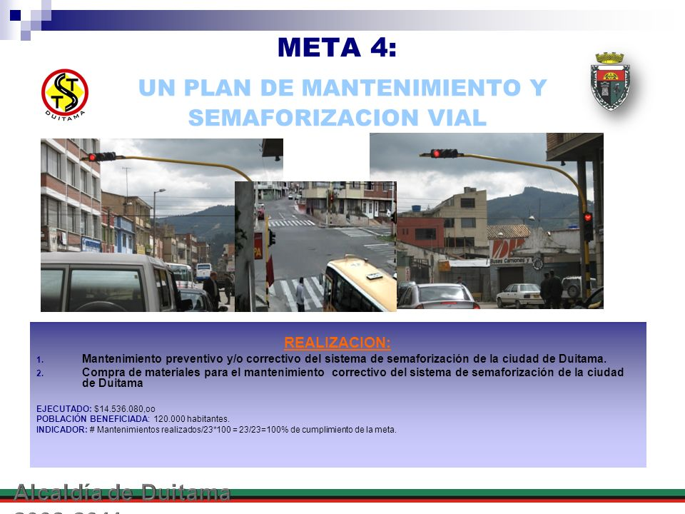 META 4: UN PLAN DE MANTENIMIENTO Y SEMAFORIZACION VIAL REALIZACION: 1. Mantenimiento preventivo y/o correctivo del sistema de semaforización de la ciu
