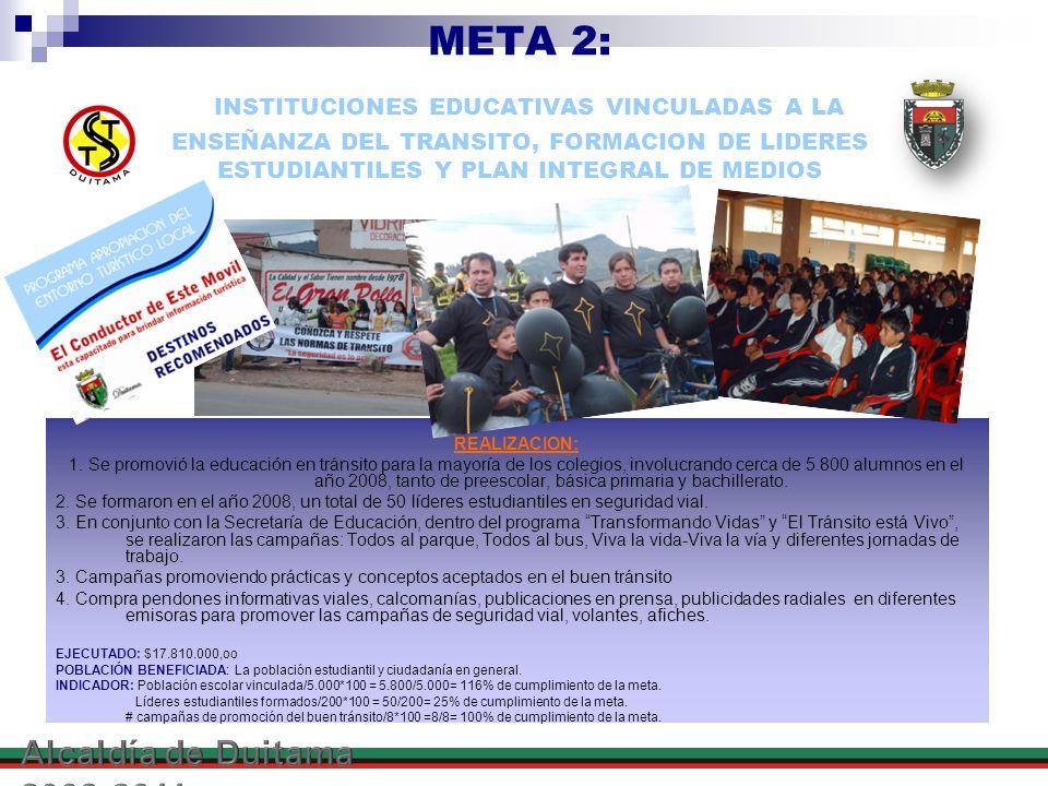 META 2: INSTITUCIONES EDUCATIVAS VINCULADAS A LA ENSEÑANZA DEL TRANSITO, FORMACION DE LIDERES ESTUDIANTILES Y PLAN INTEGRAL DE MEDIOS REALIZACION: 1.