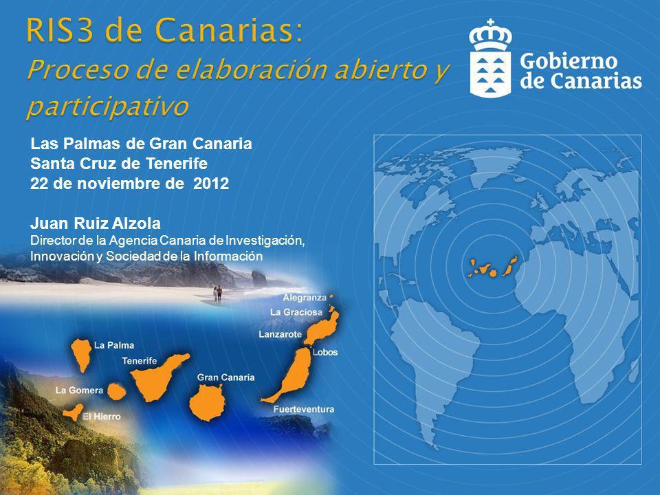 Las Palmas de Gran Canaria Santa Cruz de Tenerife 22 de noviembre de 2012 Juan Ruiz Alzola Director de la Agencia Canaria de Investigación, Innovación