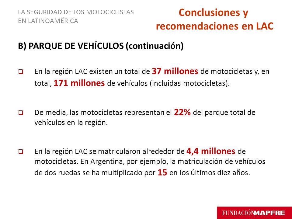 B) PARQUE DE VEHÍCULOS (continuación) En la región LAC existen un total de 37 millones de motocicletas y, en total, 171 millones de vehículos (incluid