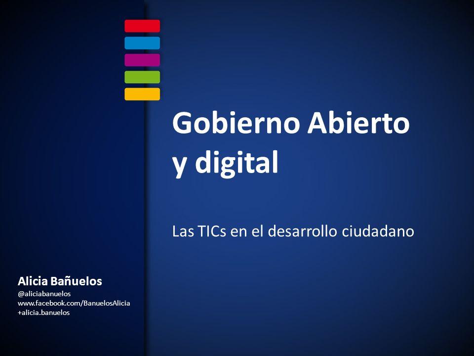 Alicia Bañuelos @aliciabanuelos www.facebook.com/BanuelosAlicia +alicia.banuelos Gobierno Abierto y digital Las TICs en el desarrollo ciudadano