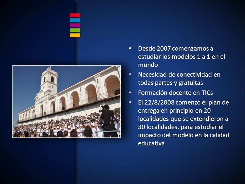 Desde 2007 comenzamos a estudiar los modelos 1 a 1 en el mundo Necesidad de conectividad en todas partes y gratuitas Formación docente en TICs El 22/8/2008 comenzó el plan de entrega en principio en 20 localidades que se extendieron a 30 localidades, para estudiar el impacto del modelo en la calidad educativa